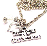 Beauty Comes In All Shapes And Sizes Necklace with Small Heart