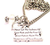 Never Let The Sadness Of Your Past And The Fear Of Your Future Ruin The Happiness Of Your Present Necklace with Small Heart