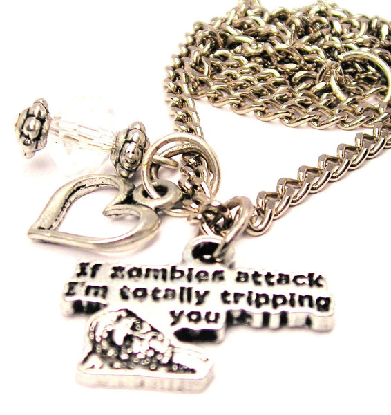 If Zombies Attack I'm Totally Tripping You Necklace with Small Heart