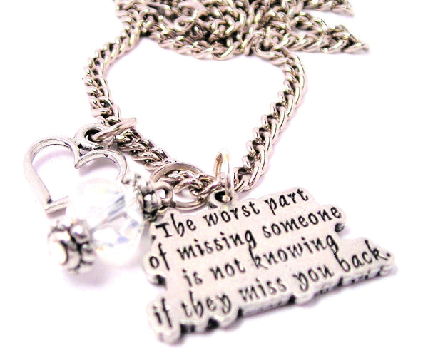 The Worst Part Of Missing Someone Is Not Knowing If They Miss You Back Necklace with Small Heart