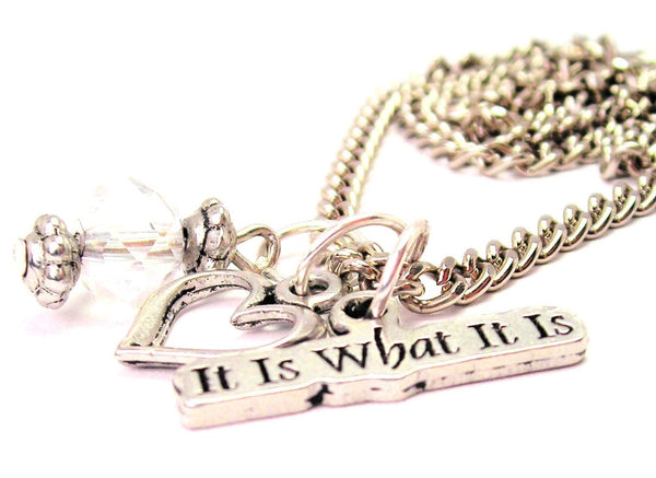 It Is What It Is Necklace with Small Heart