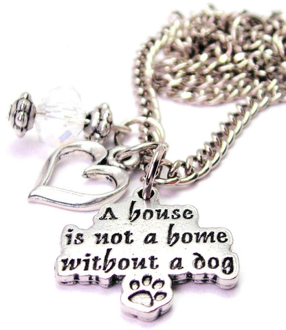 A House Is Not A Home Without A Dog Necklace with Small Heart