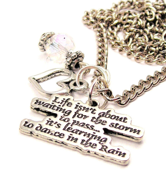 Life Isn't About Waiting For The Storm To Pass It's Learning To Dance In The Rain Necklace with Small Heart