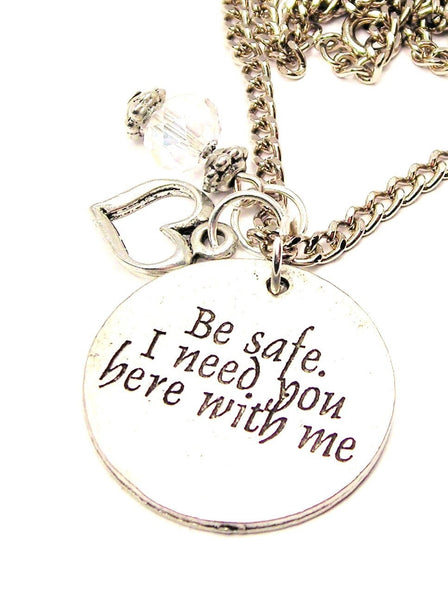 Be Safe I Need You Here With Me Necklace with Small Heart