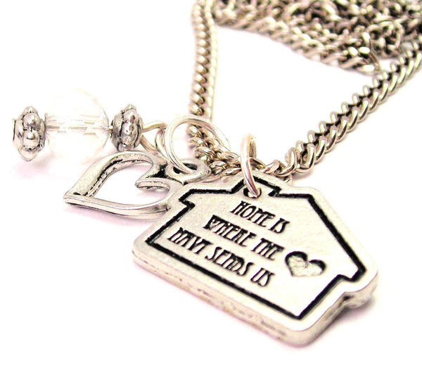 Home Is Where The Navy Sends Us Necklace with Small Heart
