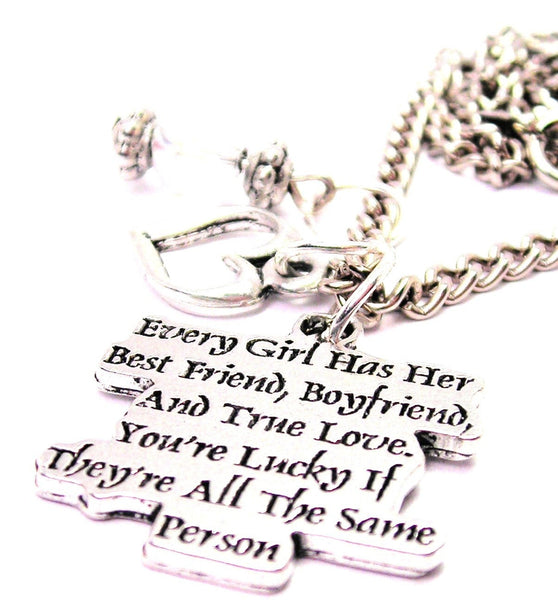 Every Girl Has Her Best Friend, Boyfriend, And True Love. You're Lucky If They're All The Same Person Necklace with Small Heart