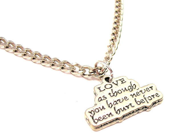 Love As Though You Have Never Been Hurt Before Single Charm Necklace