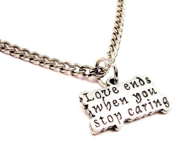 Love Ends When You Stop Caring Single Charm Necklace