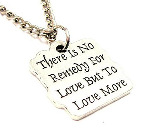 There Is No Rememdy For Love But To Love More Single Charm Necklace