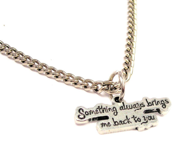 Something Always Brings Me Back To You Single Charm Necklace