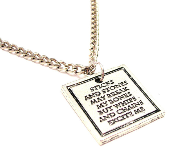 Sticks And Stones May Break My Bones By Whips And Chains Excite Me Single Charm Necklace