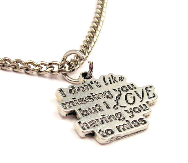 I Don'T Like Missing You But Ilove Having You To Miss Single Charm Necklace