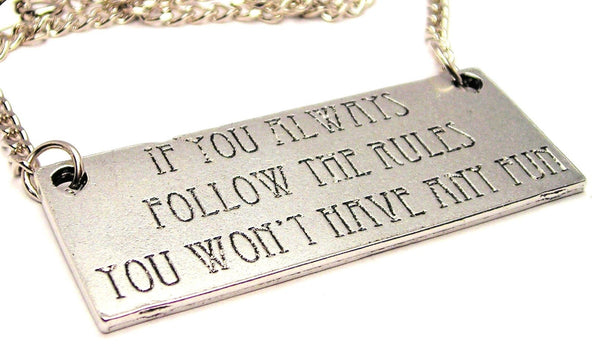If You Always Follow The Rules You Wont Have Any Fun Statement Platform Necklace