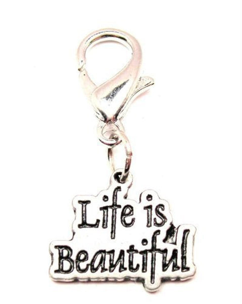 Life Is Beautiful Zipper Pull