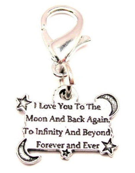 I Love You To The Moon And Back Again To Infinity And Beyond Forever And Ever Zipper Pull