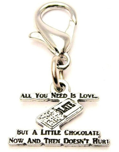All You Need Is Love But A Little Chocolate Now And Than Doesnt Hurt Zipper Pull