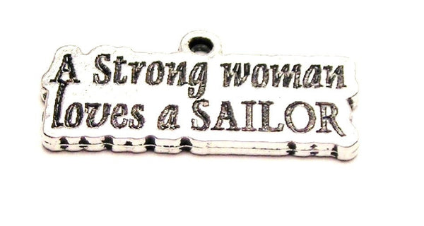 A Strong Woman Loves A Sailor Genuine American Pewter Charm