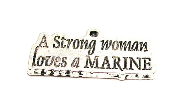 A Strong Woman Loves A Marine Genuine American Pewter Charm