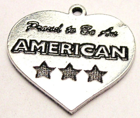 Proud To Be An American Genuine American Pewter Charm