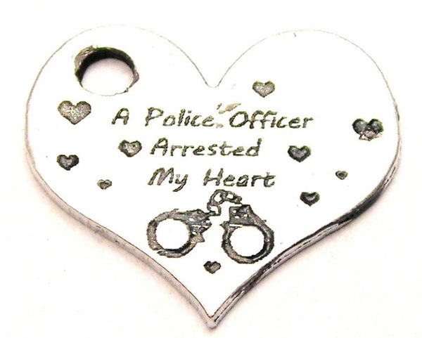 A Police Officer Arrested My Heart Genuine American Pewter Charm