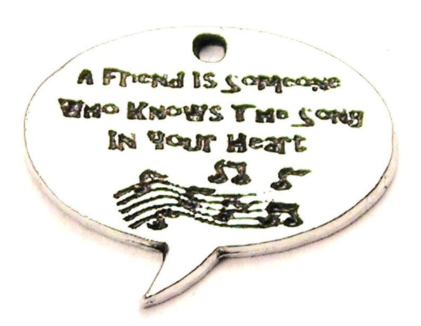 A Friend Is Someone Who Knows The Song In Your Heart Genuine American Pewter Charm