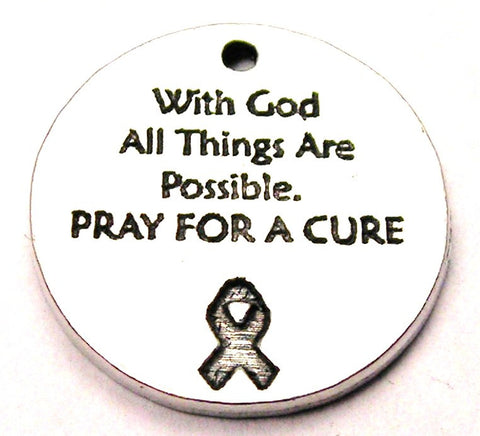 With God All Things Are Possible Pray For A Cure Genuine American Pewter Charm