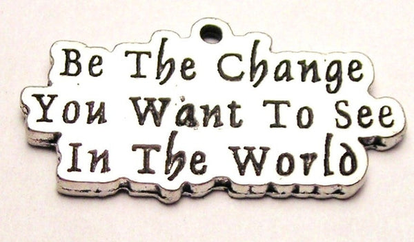 Be The Change You Want To See In The World Genuine American Pewter Charm