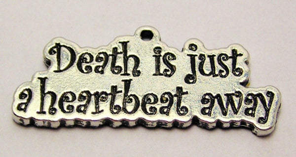Death Is Just A Heartbeat Away Genuine American Pewter Charm