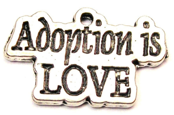 Adoption Is Love Genuine American Pewter Charm