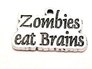 Zombies Eat Brains Genuine American Pewter Charm
