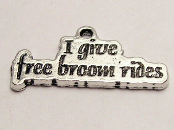 I Give Free Broom Rides Genuine American Pewter Charm
