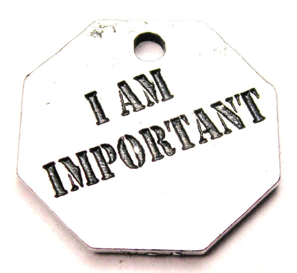 I Am Important Genuine American Pewter Charm
