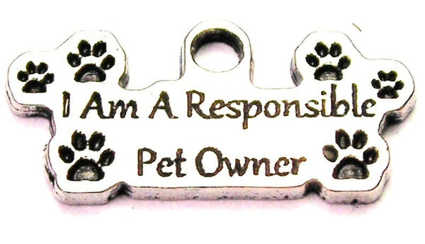 I Am A Responsible Pet Owner Genuine American Pewter Charm