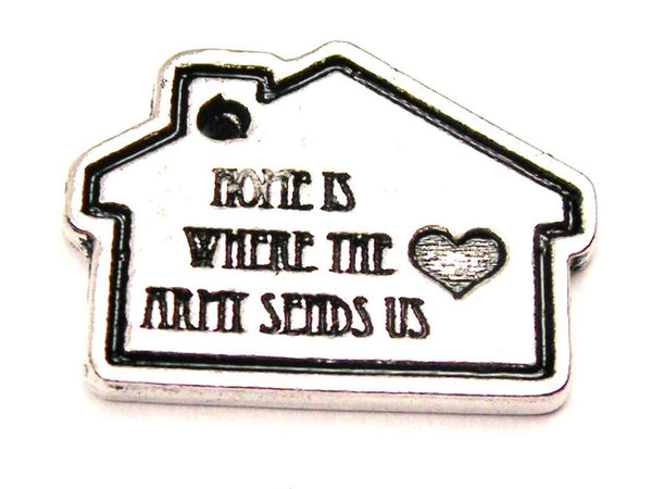 Home Is Where The Army Sends Us Genuine American Pewter Charm