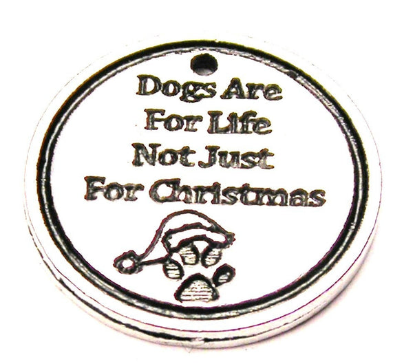 Dogs Are For Life Not Just For Christmas Genuine American Pewter Charm