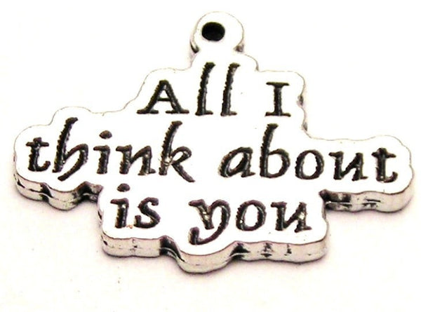 All I Think About Is You Genuine American Pewter Charm