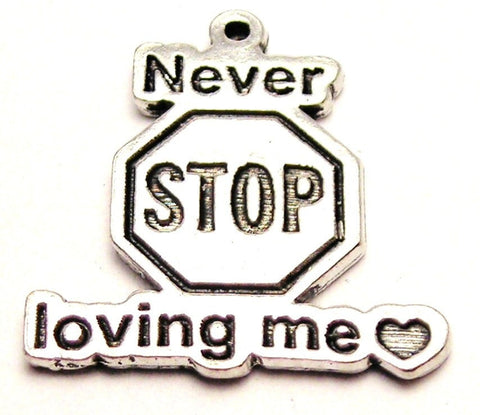 Never Stop Loving Me Genuine American Pewter Charm