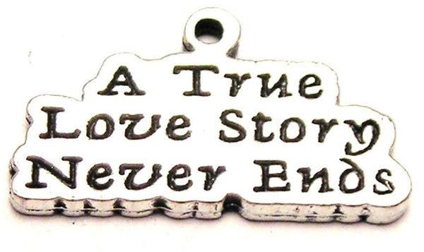A True Love Story Never Ends Genuine American Pewter Charm