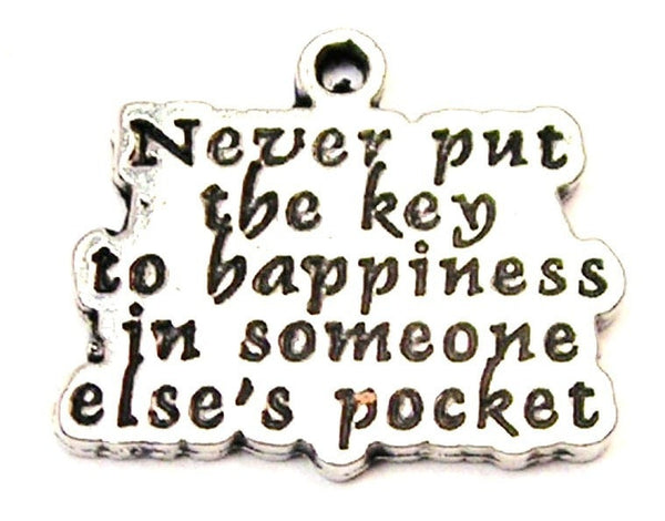 Never Put The Key To Happiness In Someone Else's Pocket Genuine American Pewter Charm