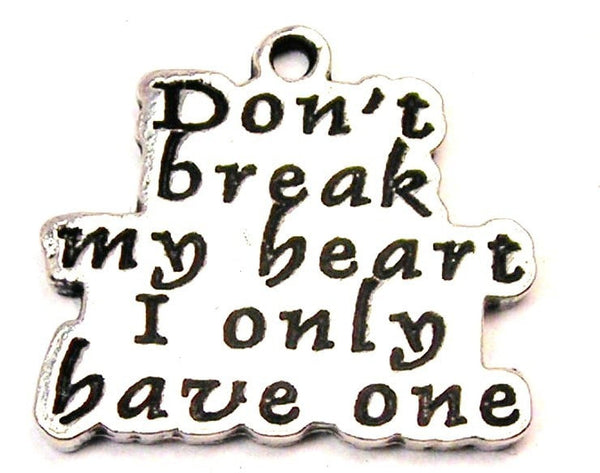 Don't Break My Heart I Only Have One Genuine American Pewter Charm