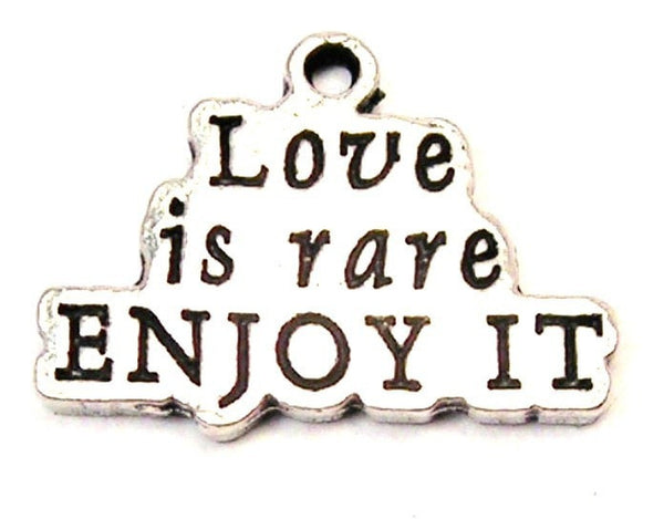 Love Is Rare Enjoy It Genuine American Pewter Charm