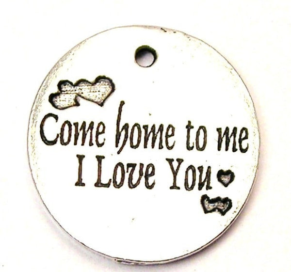 Come Home To Me I Love You Small Circle Genuine American Pewter Charm