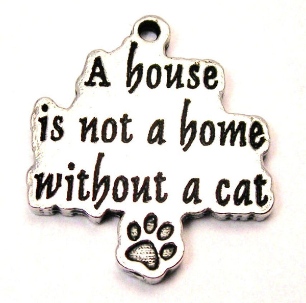 A House Is Not A Home Without A Cat Genuine American Pewter Charm