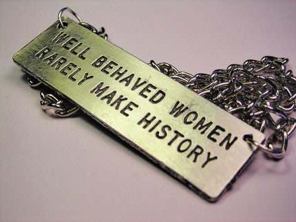 Well Behaved Women Rarely Make History Statement Platform Necklace