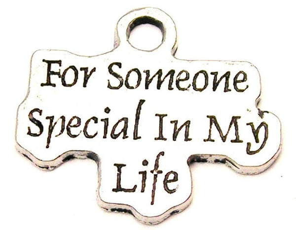 For Someone Special In My Life Genuine American Pewter Charm