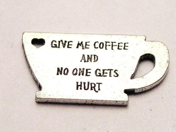 Give Me Coffee And Nobody Gets Hurt Genuine American Pewter Charm