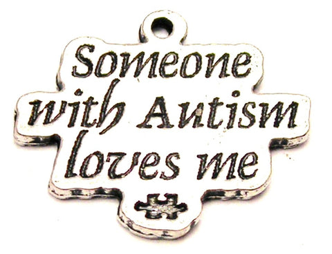 Someone With Autism Loves Me Genuine American Pewter Charm