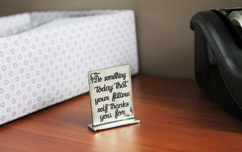 Do Something TODAY That Your FUTURE Self Thanks You For  Determined Desk Decor