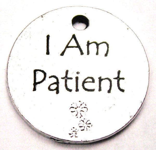 I Am Patient Genuine American Pewter Charm