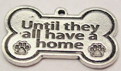 Until They All Have A Home  Genuine American Pewter Charm